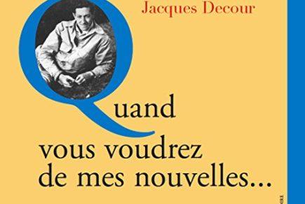 Jacques Decour, « Quand vous voudrez de mes nouvelles… »